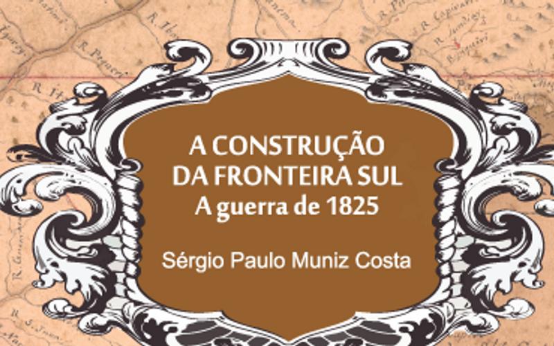 Bastidores da Guerra da Cisplatina: atentados, sequestro, traições, pirataria e muita política no livro de Sérgio Muniz